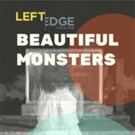 Beautiful Monsters Left Edge Theatre at Horse and Plow